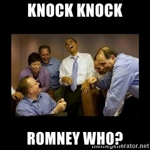 obama laughing  - knock knock romney who?