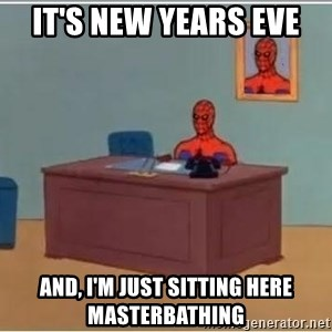 Spiderman Desk - It's New Years Eve  And, I'm just sitting here masterbathing