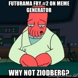 Sad Zoidberg - Futurama Fry #2 on meme generator why not ziodberg?