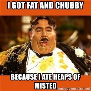 Fat Guy - I GOT FAT AND CHUBBY BECAUSE I ATE HEAPS OF MISTED