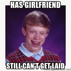 nerdy kid lolz - HAS GIRLFRIEND STILL CAN'T GET LAID