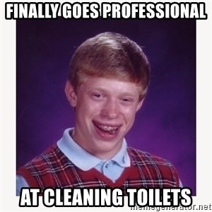 nerdy kid lolz - FINALLY GOES PROFESSIONAL  AT CLEANING TOILETS