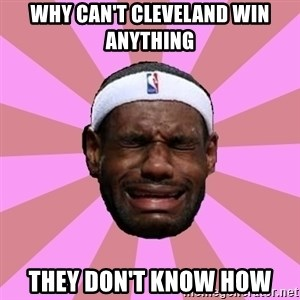 LeBron James - why can't cleveland win anything  they don't know how
