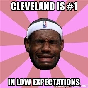 LeBron James - cleveland is #1  in low expectations