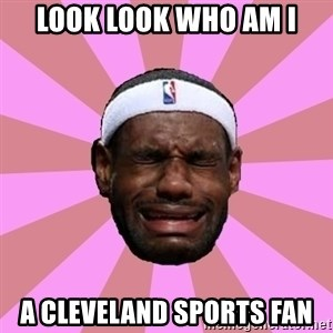 LeBron James - look look who am i a cleveland sports fan