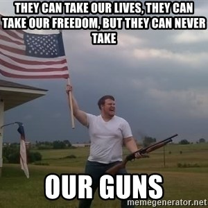 american flag shotgun guy - they can take our lives, they can take our freedom, but they can never take our guns
