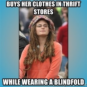 hippie girl - Buys her clothes in thrift stores while wearing a blindfold