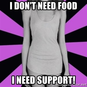 tupical_anorexic - I DON'T NEED FOOD I NEED SUPPORT!