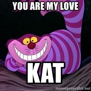 CHESHIRE CAT  - YOU are my love kat