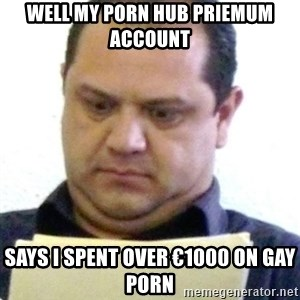 dubious history teacher - WELL MY PORN HUB PRIEMUM ACCOUNT SAYS I SPENT OVER €1000 ON GAY PORN