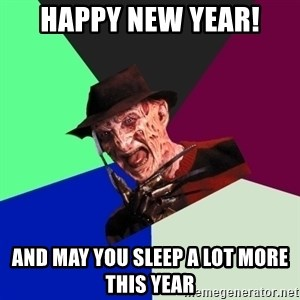 freddy krueger - Happy New year! And may you sleep a lot more this year