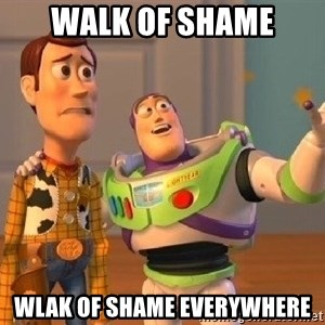 Consequences Toy Story - Walk of shame wlak of shame everywhere