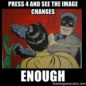 Batman Slappp - Press 4 and see the image changes enough