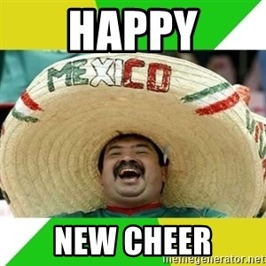 Happy Mexican - Happy New cheer