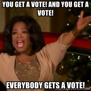 The Giving Oprah - You get a vote! and you get a vote! Everybody gets a vote!