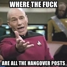 Picard Wtf - Where the fuck Are all the hangover posts