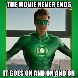 Green Lantern - the movie never ends it goes on and on and on