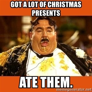 Fat Guy - GOT A LOT OF CHRISTMAS PRESENTS ATE THEM.