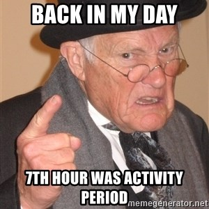 Angry Old Man - back in my day 7th hour was activity period
