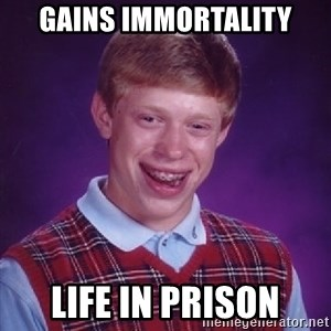 Bad Luck Brian - Gains immortality Life in prison