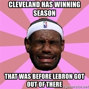 LeBron James - cleveland has winning season   that was before lebron got out of there