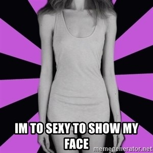 tupical_anorexic - im to sexy to show my face
