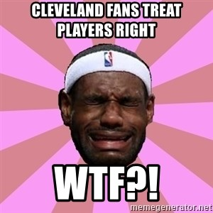 LeBron James - cleveland fans treat players right    wtf?!