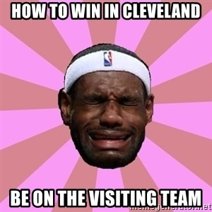 LeBron James - how to win in cleveland be on the visiting team