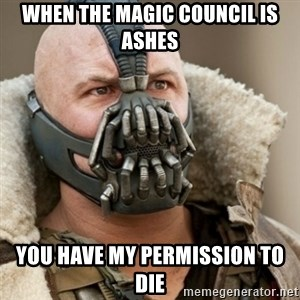 Bane Batman - When the magic council is ashes you have my permission to die