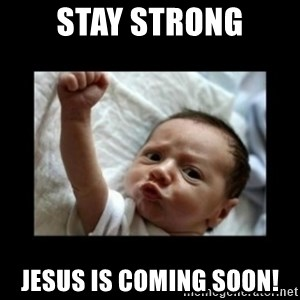 Stay strong meme - Stay strong Jesus is coming soon!