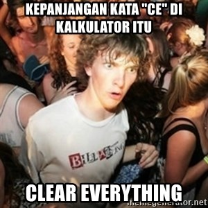 "Sudden clarity clarence - kepanjangan kata ""ce"" di kalkulator itu clear everything"