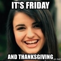 Friday Derp - IT'S FRIDAY AND THANKSGIVING