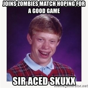 nerdy kid lolz - JOINS ZOMBIES MATCH HOPING FOR A GOOD GAME SIR ACED SKUXX