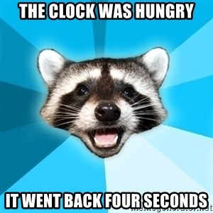 Lame Pun Coon - the clock was hungry it went back four seconds