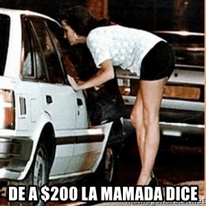 If thats what your into - de a $200 la mamada dice