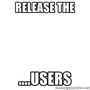 Release The Kraken - Release the  ....users
