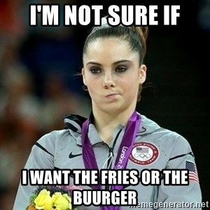 Not Impressed McKayla - I'M NOT SURE IF I WANT THE FRIES OR THE BUURGER