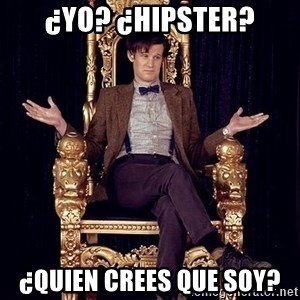 Hipster Doctor Who - ¿yo? ¿hipster? ¿quien crees que soy?
