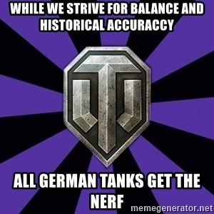 World of Tanks - WHILE WE STRIVE FOR BALANCE AND HISTORICAL ACCURACCY ALL GERMAN TANKS GET THE NERF