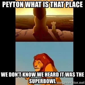 Lion King Shadowy Place - Peyton what is thaT place We don't kNow we heard it was The superbowl