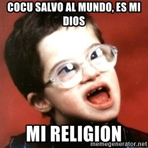retarded kid with glasses - cocu salvo al mundo, es mi dios mi religion