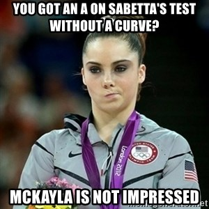 Not Impressed McKayla - You got an a on sabetta's test without a curve? Mckayla is not impressed