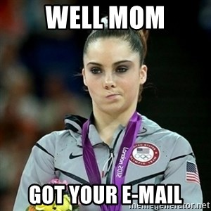 Not Impressed McKayla - WELL MOM GOT YOUR E-MAIL