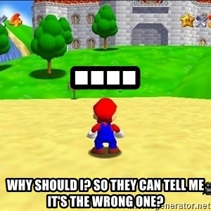 Mario looking at castle - .... why should I? So they can tell me it's the wrong one?