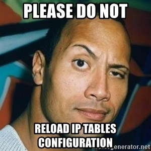 Dwayne Johnson The Rock  - PLEASE DO NOT RELOAD IP TABLES CONFIGURATION