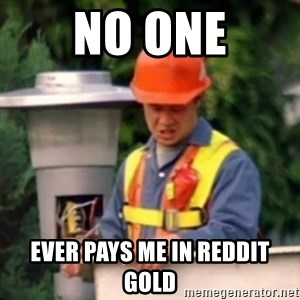 No One Ever Pays Me in Gum - NO ONE EVER PAYS ME IN REDDIT GOLD