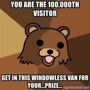 Pedobear - You are the 100,000th visitor gET IN THIS WINDOWLESS VAN FOR YOUR...PRIZE...
