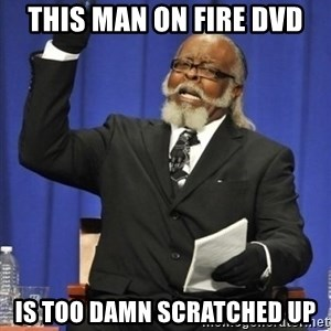 the rent is too damn highh - this man on fire dvd is too damn scratched up
