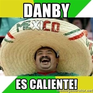 Happy Mexican - DANBY ES CALIENTE!