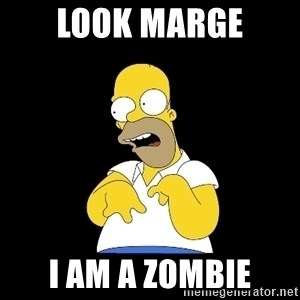 look-marge - LOOK MARGE I AM A ZOMBIE